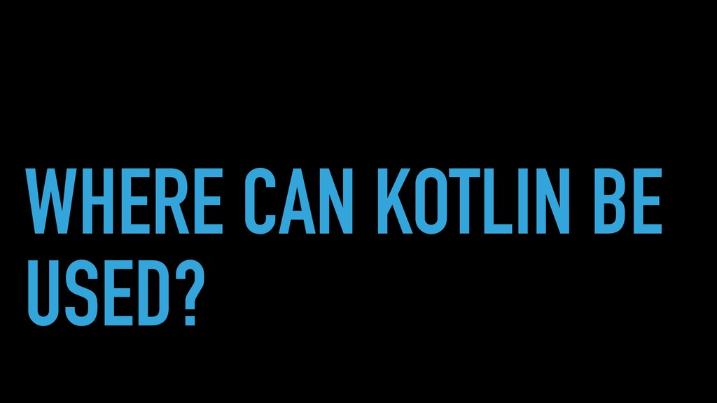 WHERE CAN KOTLIN BE USED?