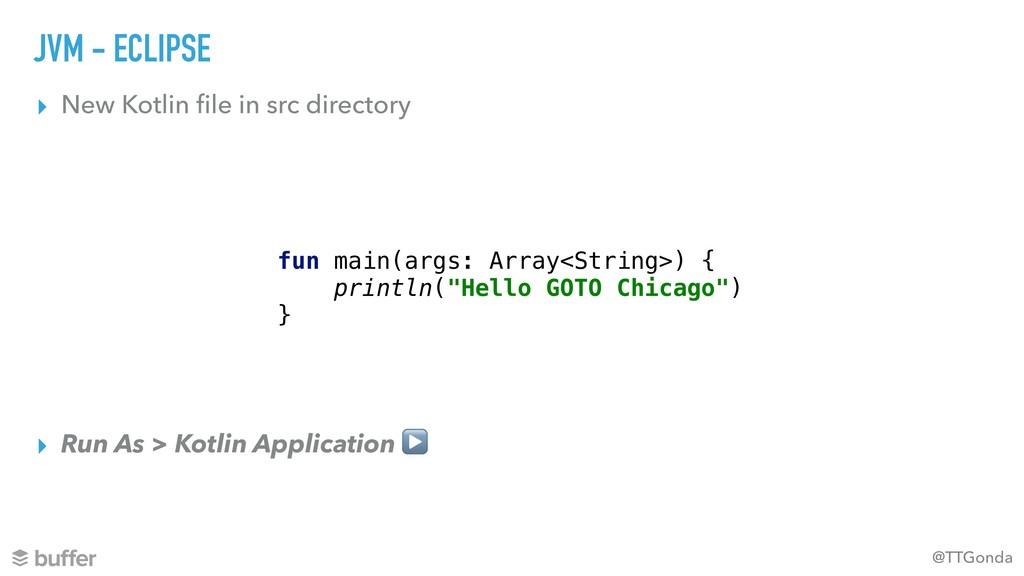 @TTGonda JVM - ECLIPSE ▸ New Kotlin file in src ...