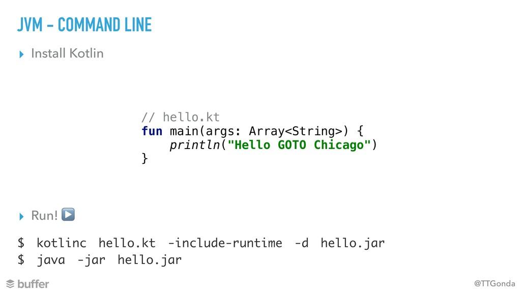 @TTGonda JVM - COMMAND LINE ▸ Install Kotlin //...