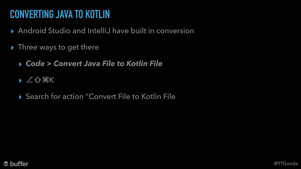 @TTGonda CONVERTING JAVA TO KOTLIN ▸ Android St...