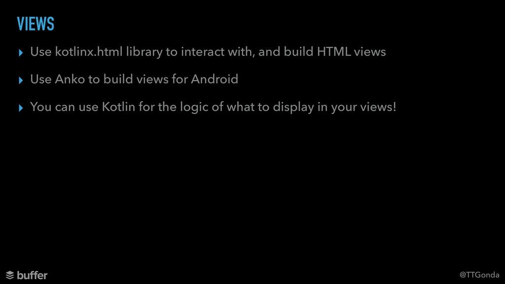 @TTGonda VIEWS ▸ Use kotlinx.html library to in...