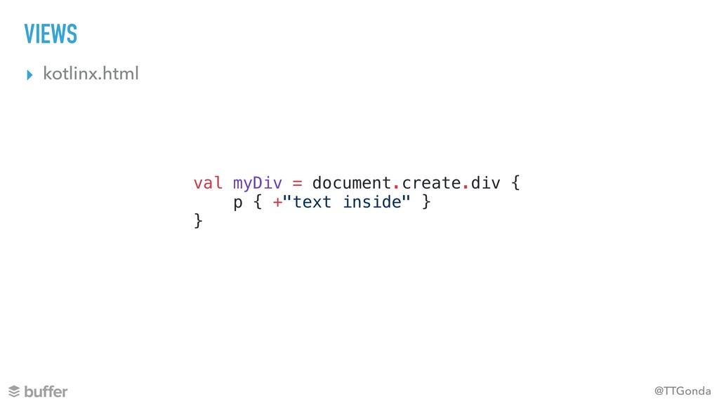 @TTGonda VIEWS ▸ kotlinx.html val myDiv = docum...