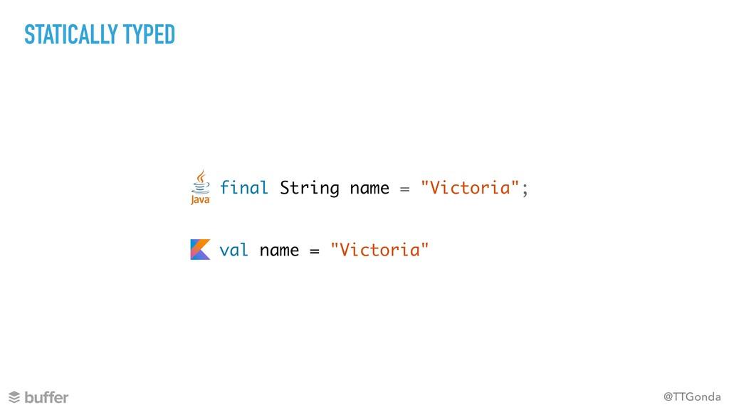 "@TTGonda STATICALLY TYPED final String name = ""..."