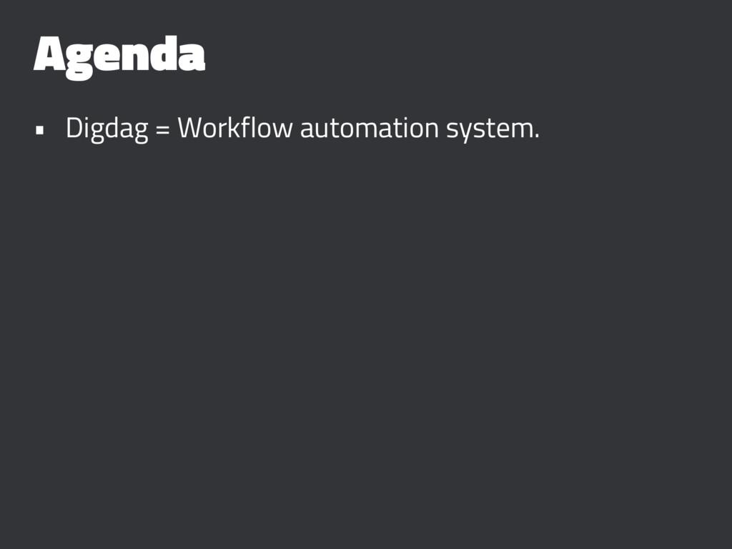 Agenda • Digdag = Workflow automation system.