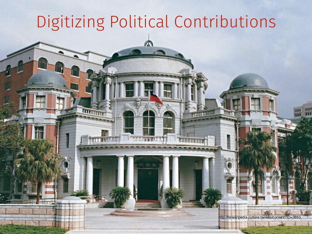 Digitizing Political Contributions http://taiwa...