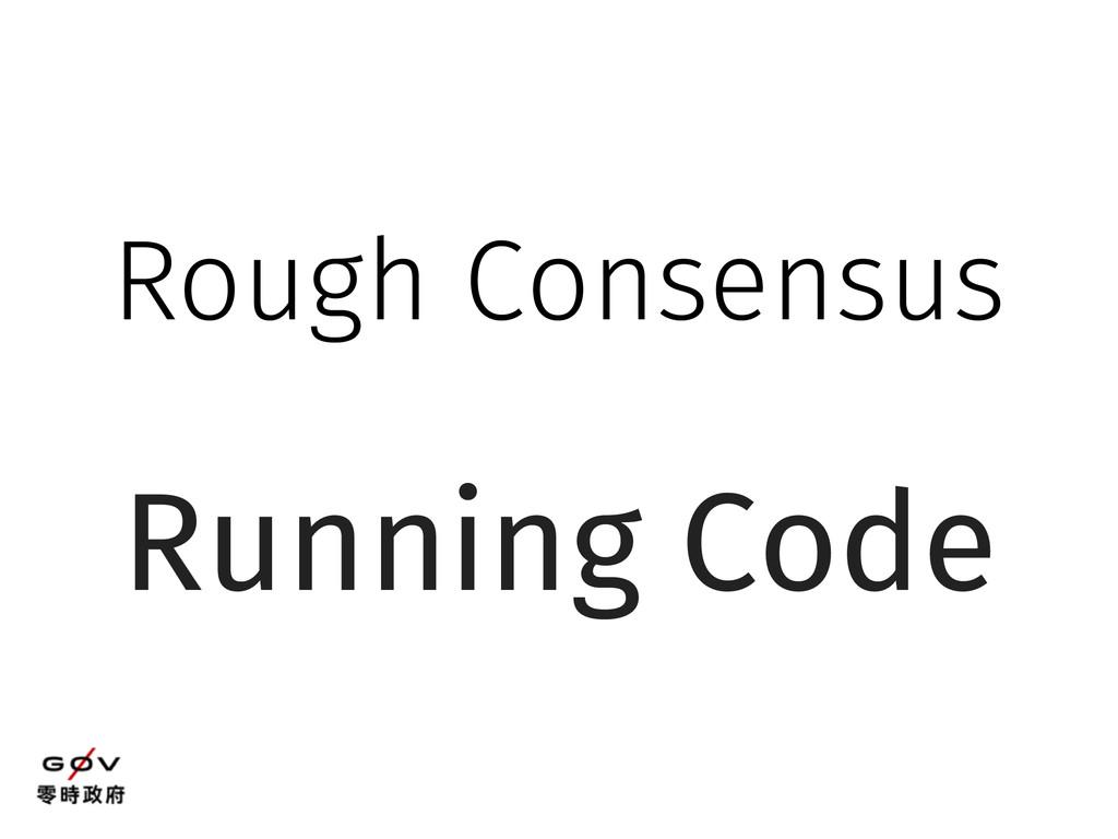 Rough Consensus Running Code