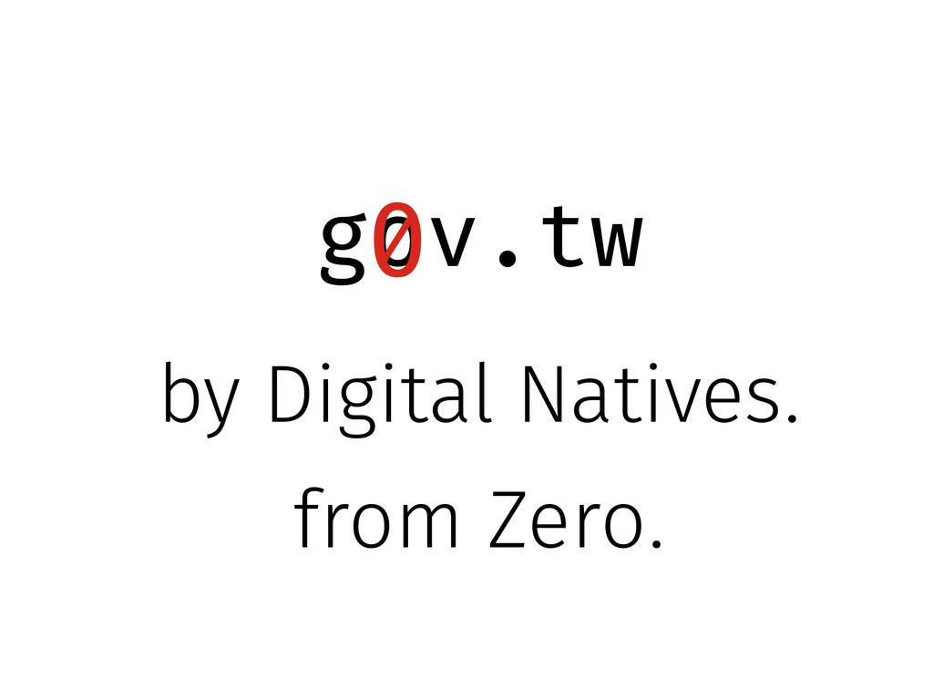 g v.tw o 0 by Digital Natives. from Zero.