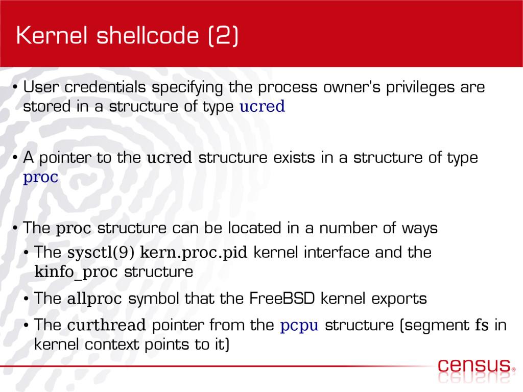 Kernel shellcode (2) ● User credentials specify...