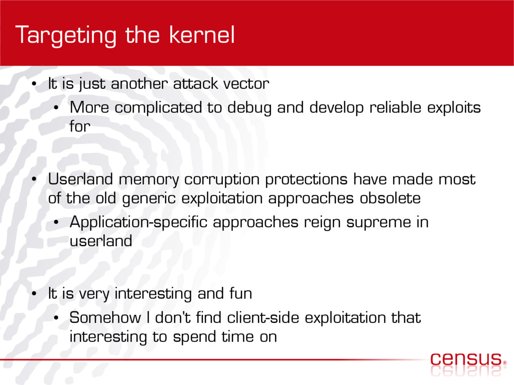 Targeting the kernel ● It is just another attac...