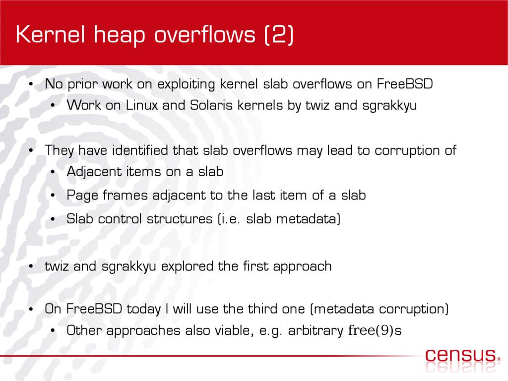 Kernel heap overflows (2) ● No prior work on ex...