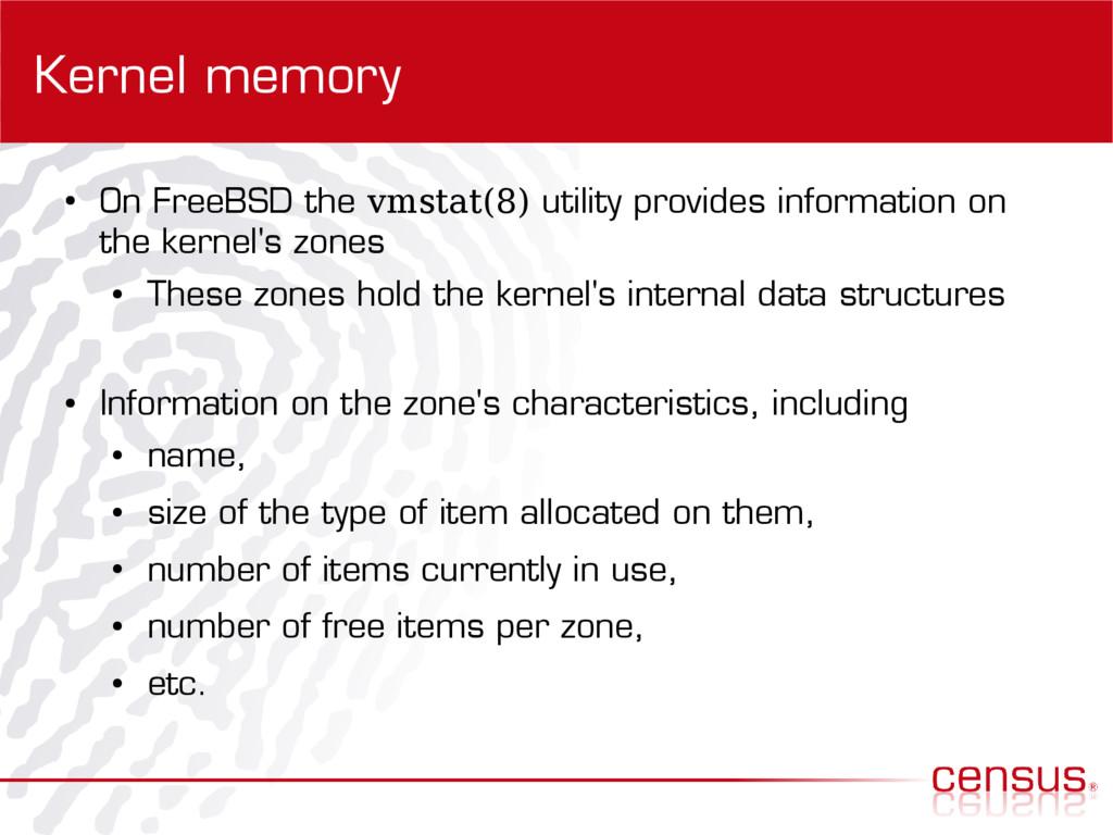 Kernel memory ● On FreeBSD the vmstat(8) utilit...