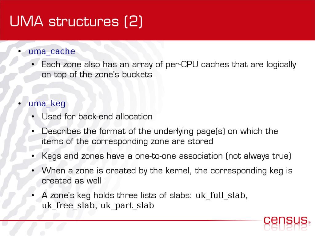 UMA structures (2) ● uma_cache ● Each zone also...