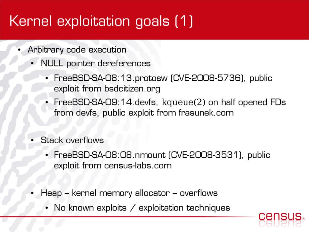Kernel exploitation goals (1) ● Arbitrary code ...