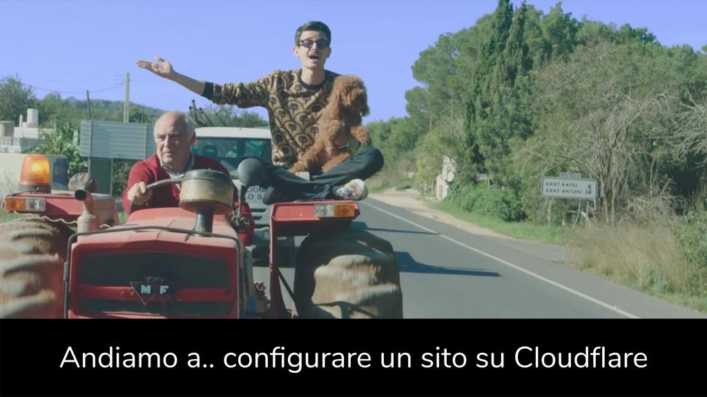 Andiamo a.. configurare un sito su Cloudflare