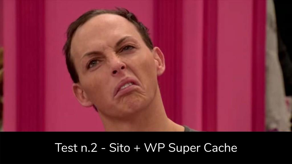 Test n.2 - Sito + WP Super Cache