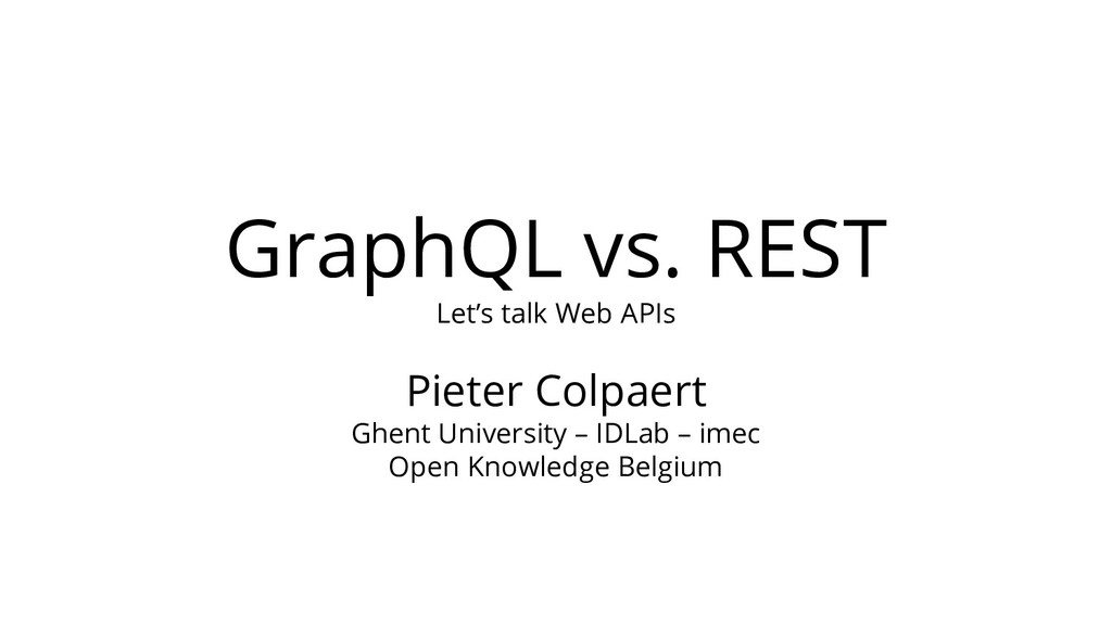GraphQL vs. REST Let's talk Web APIs Pieter Col...