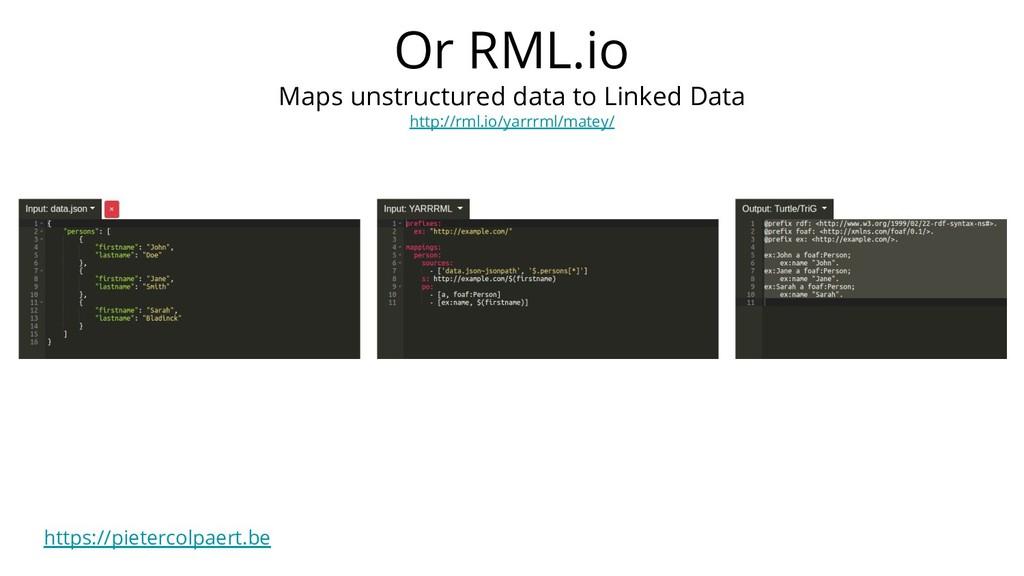 https://pietercolpaert.be Or RML.io Maps unstru...