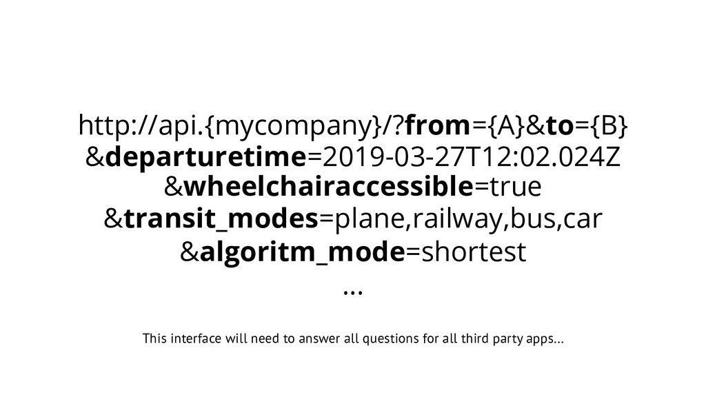 http://api.{mycompany}/?from={A}&to={B} &depart...