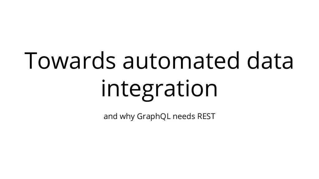 Towards automated data integration and why Grap...