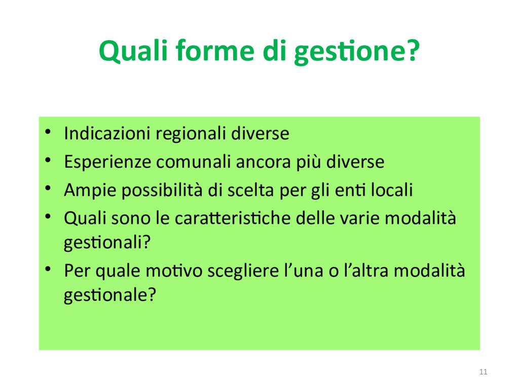 11 Quali forme di gestione? • Indicazioni regio...