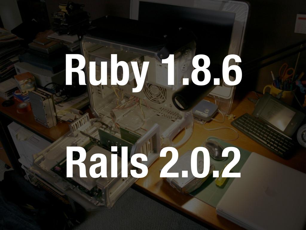 Ruby 1.8.6 Rails 2.0.2