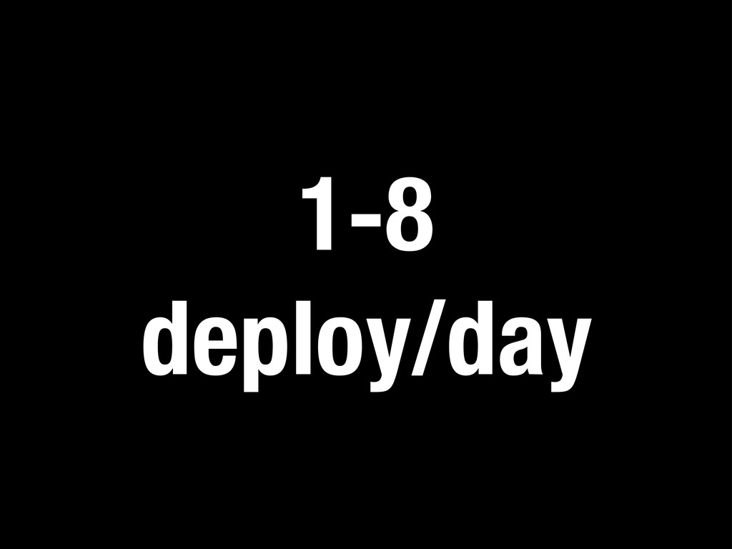 1-8 deploy/day