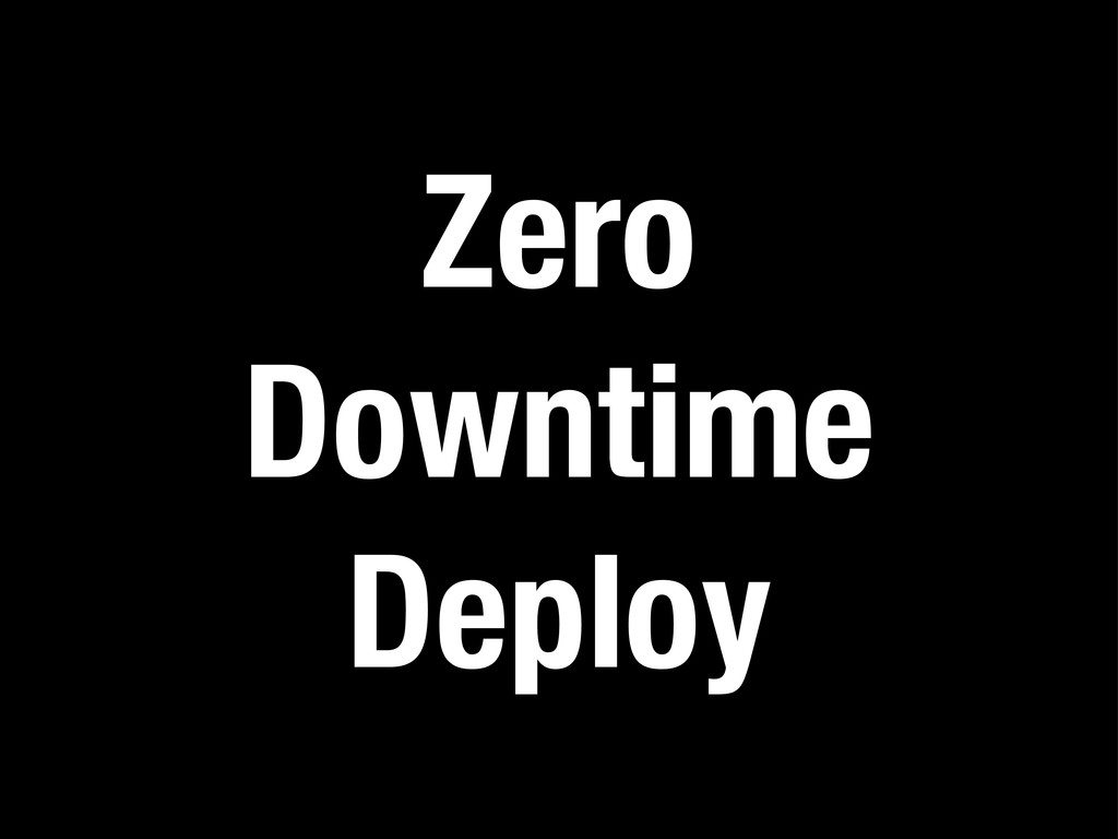 Zero Downtime Deploy