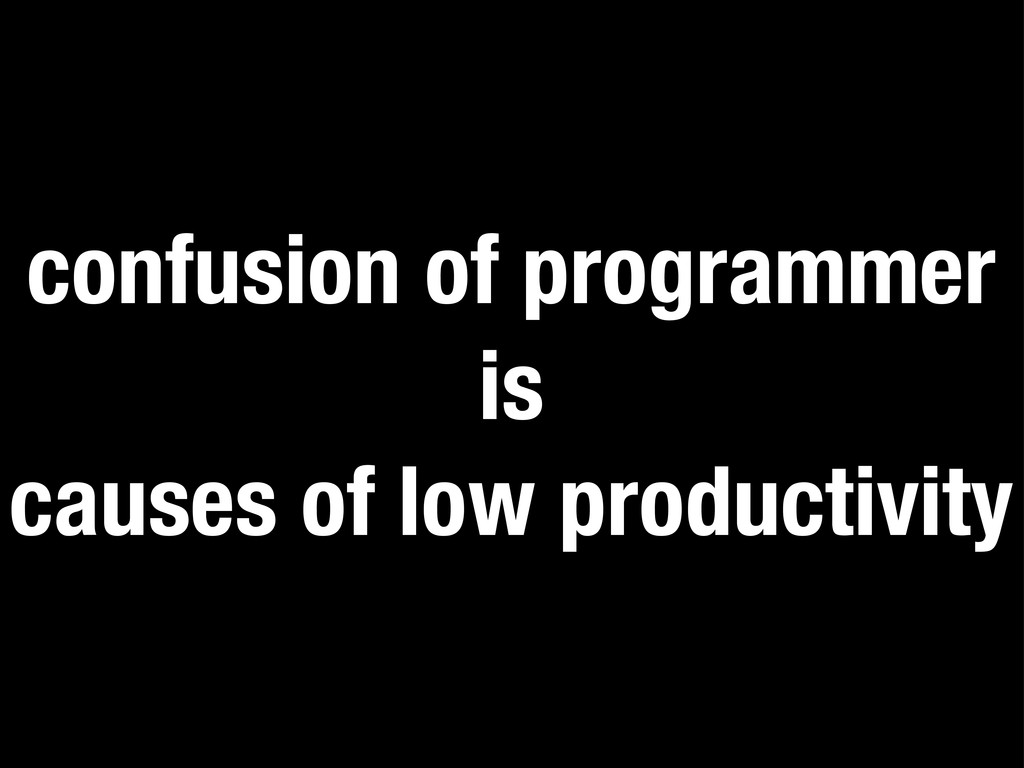 confusion of programmer is causes of low produc...