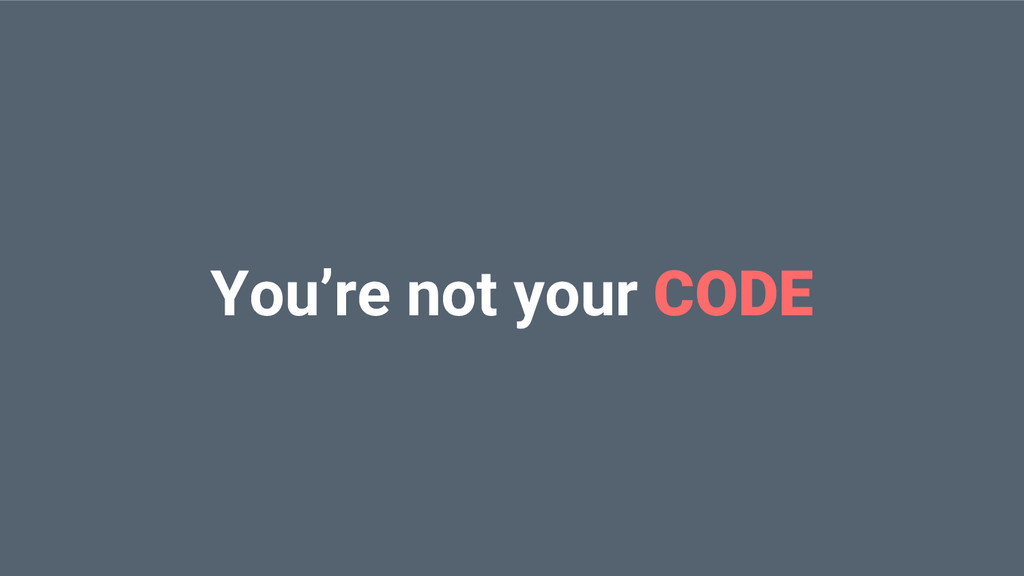 You're not your CODE
