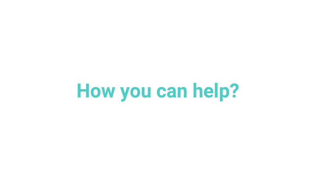 How you can help?