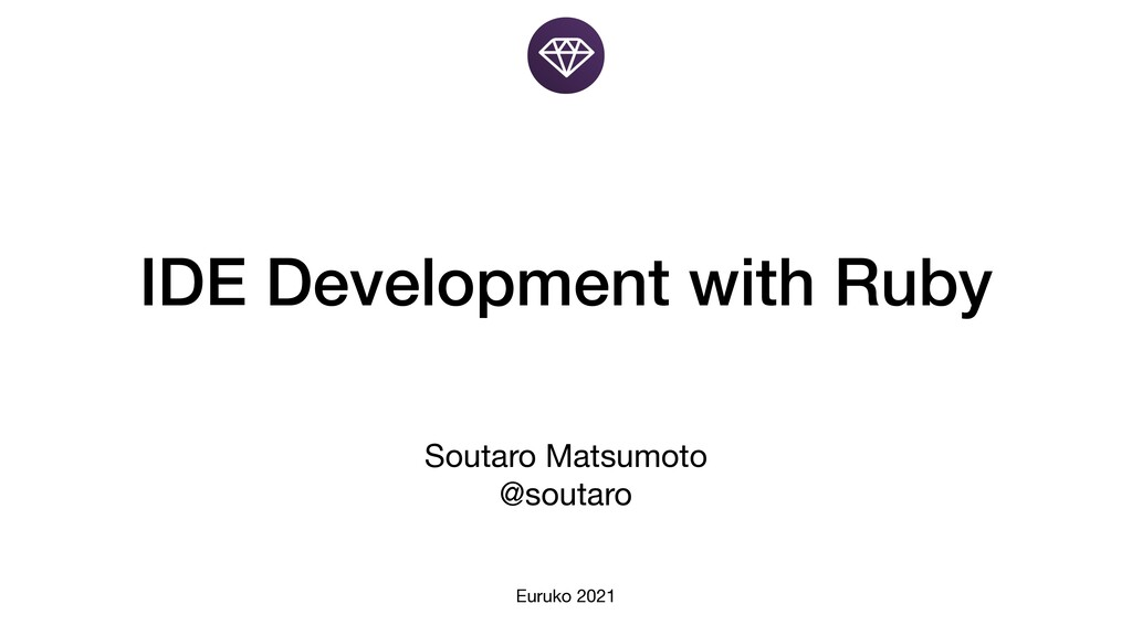 IDE Development with Ruby Soutaro Matsumoto @s...