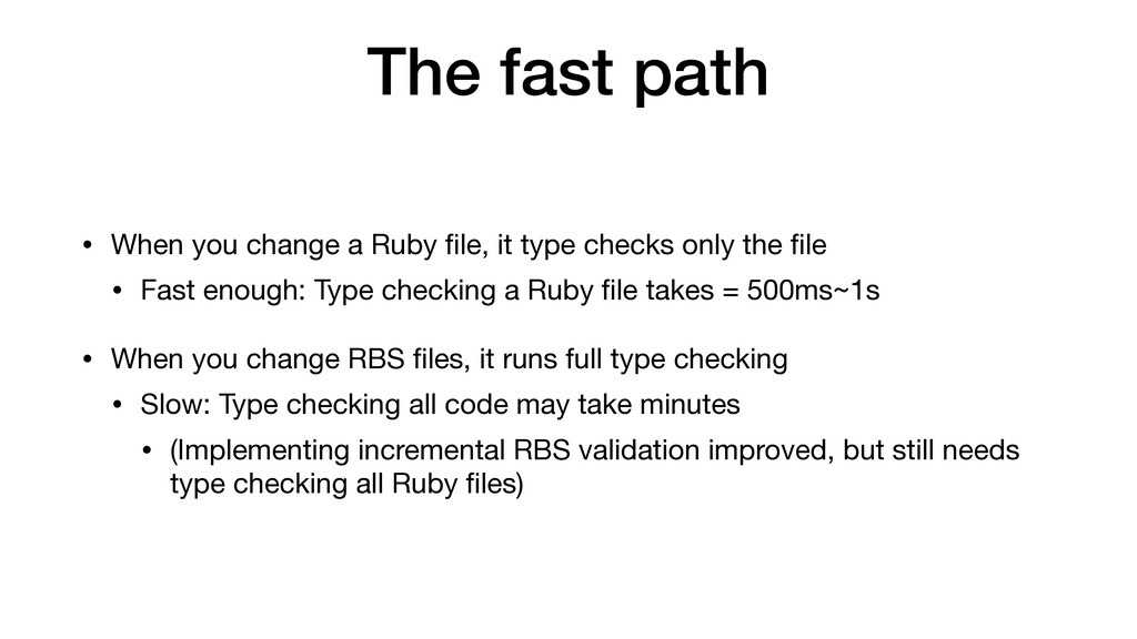 The fast path • When you change a Ruby file, it ...