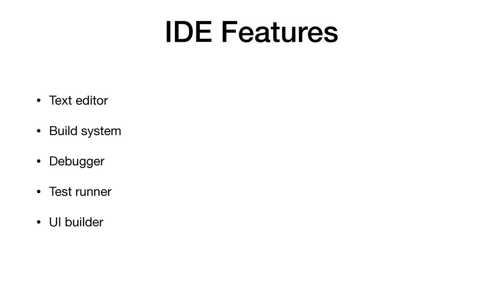 IDE Features • Text editor  • Build system  • D...