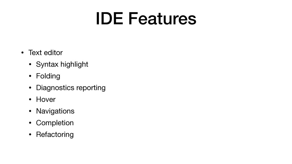 IDE Features • Text editor  • Syntax highlight ...