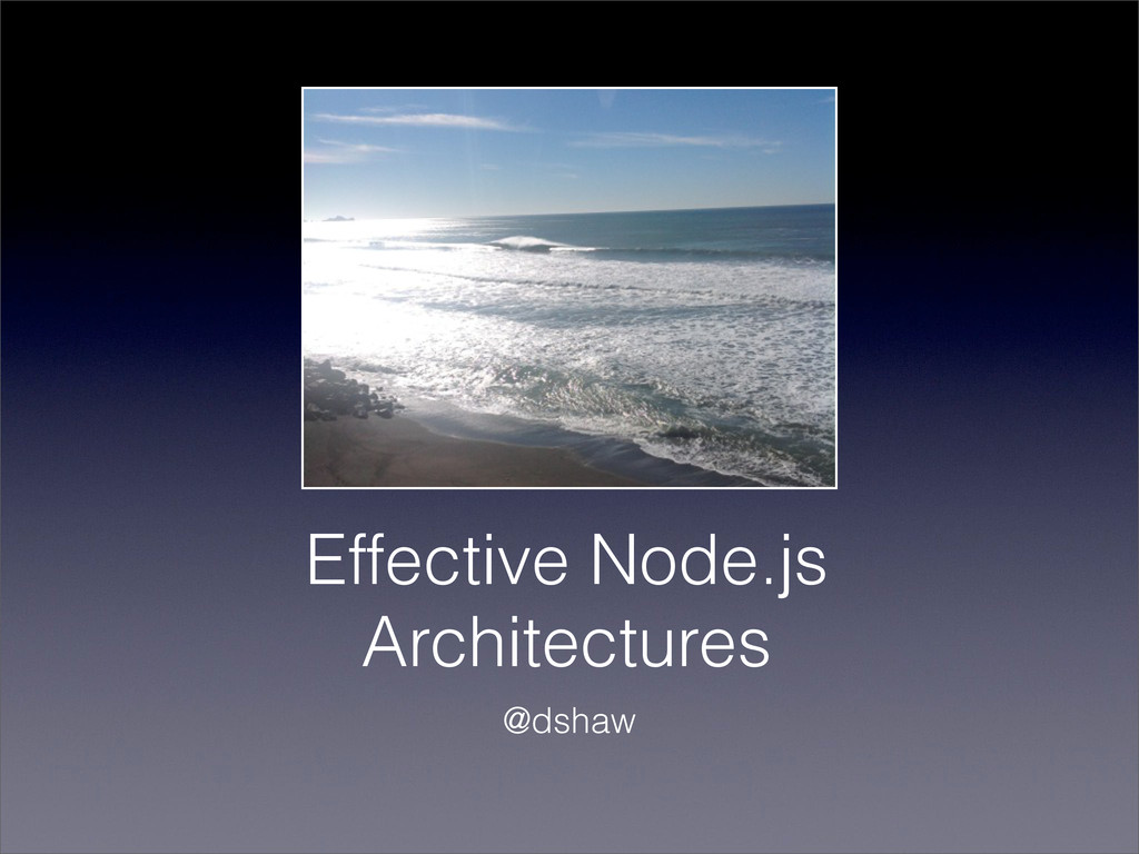 Effective Node.js Architectures @dshaw