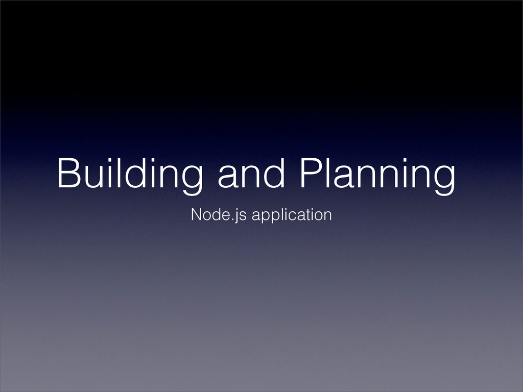 Building and Planning Node.js application