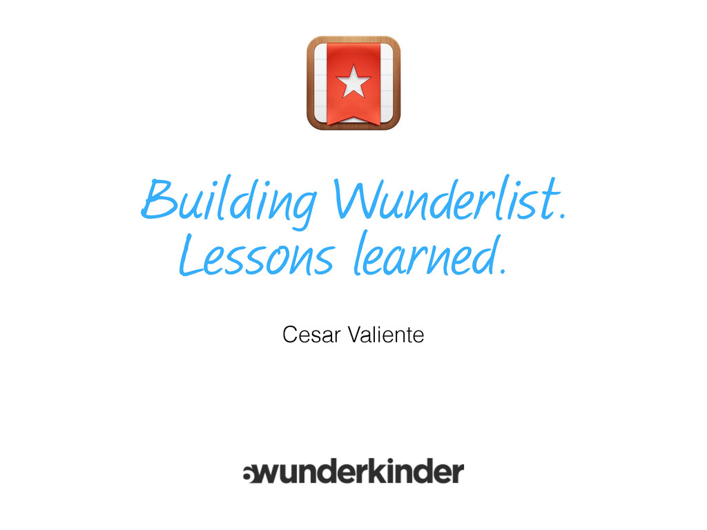 Building Wunderlist. Lessons learned. Cesar Val...