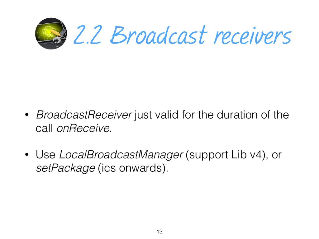 2.2 Broadcast receivers • BroadcastReceiver jus...