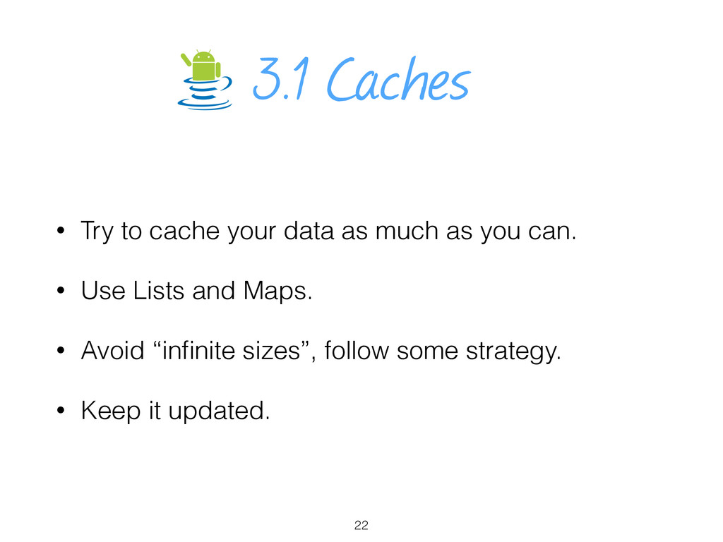 3.1 Caches • Try to cache your data as much as ...