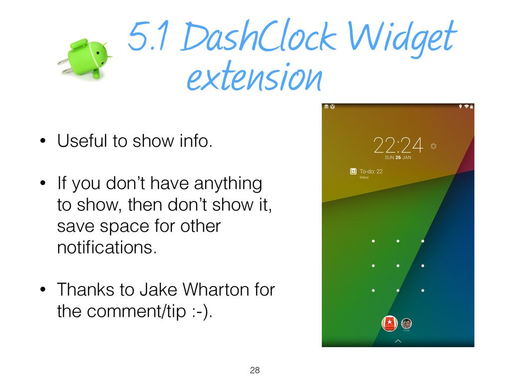 5.1 DashClock Widget extension • Useful to show...