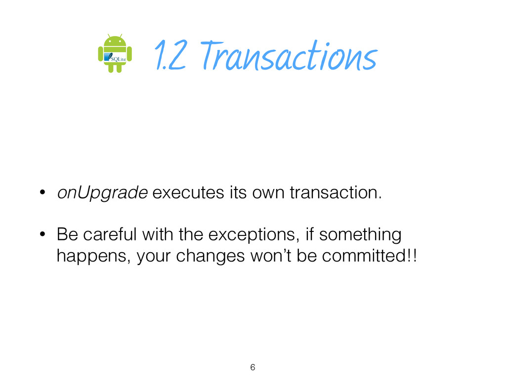 1.2 Transactions • onUpgrade executes its own t...
