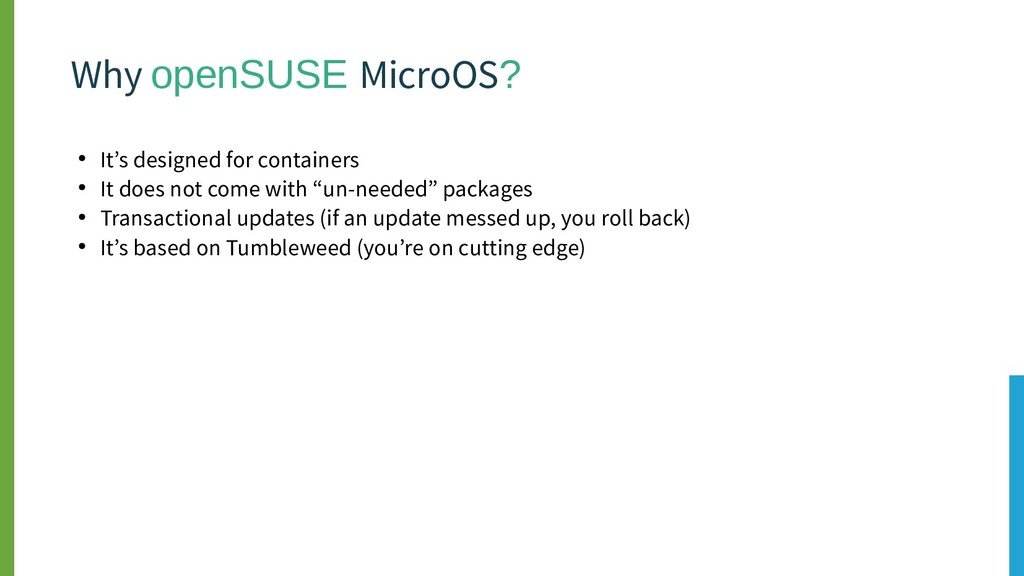Why openSUSE MicroOS? ● It's designed for conta...