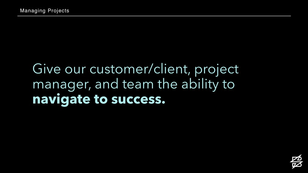 Give our customer/client, project manager, and ...