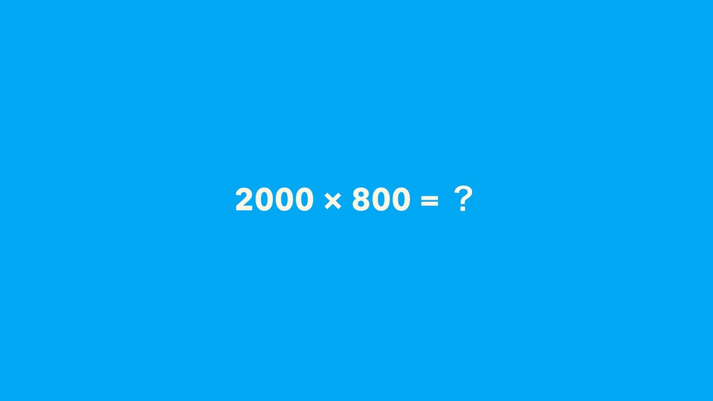2000 × 800 = ʁ