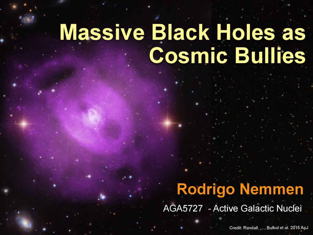 Rodrigo Nemmen Massive Black Holes as Cosmic Bu...