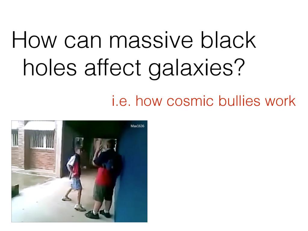 How can massive black holes affect galaxies? i....