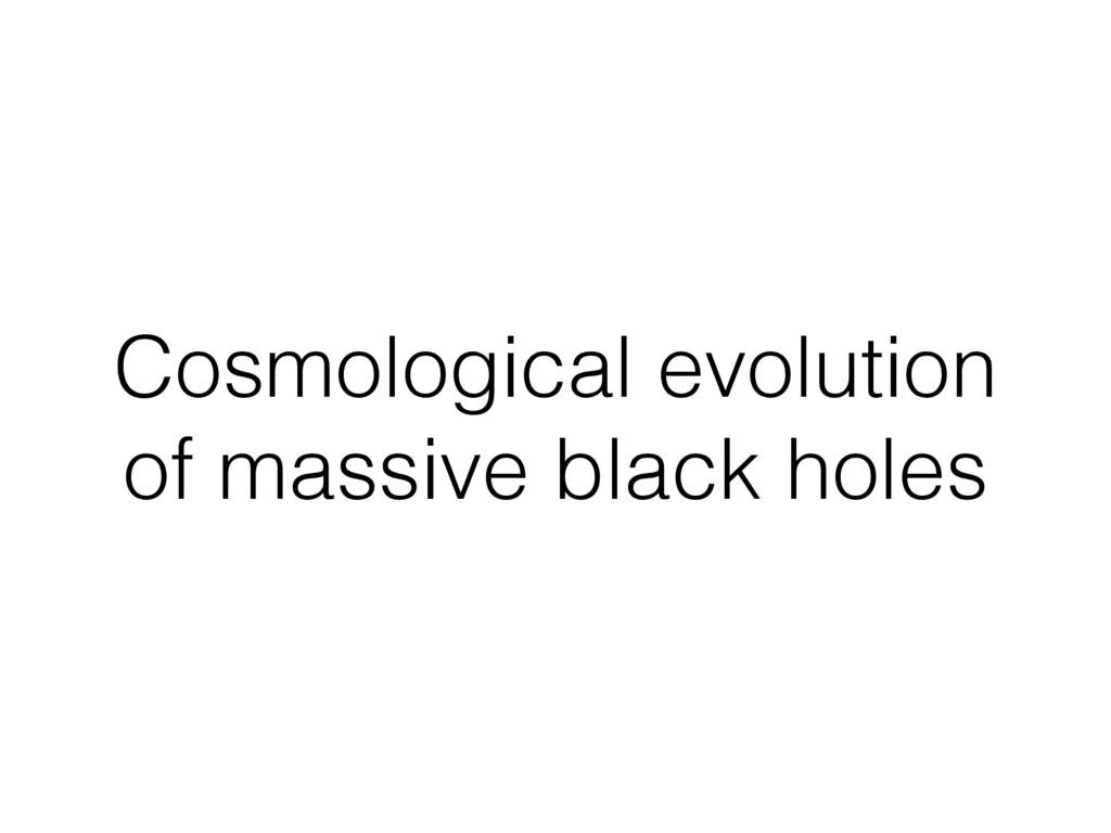 Cosmological evolution of massive black holes