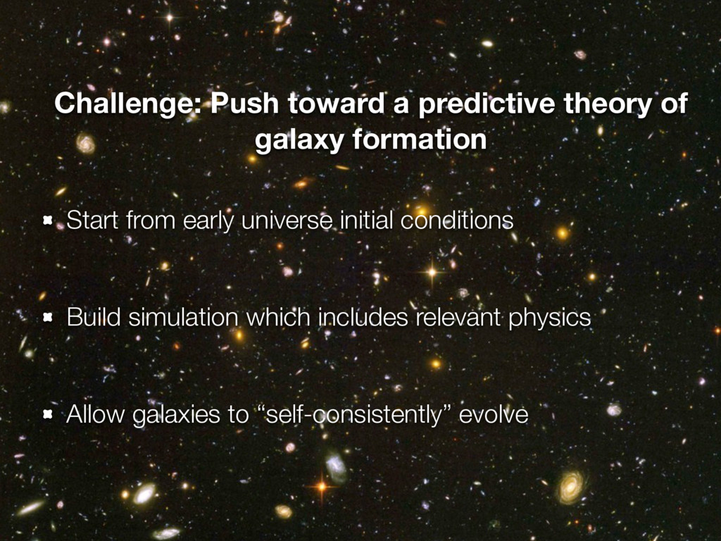 Start from early universe initial conditions Bu...