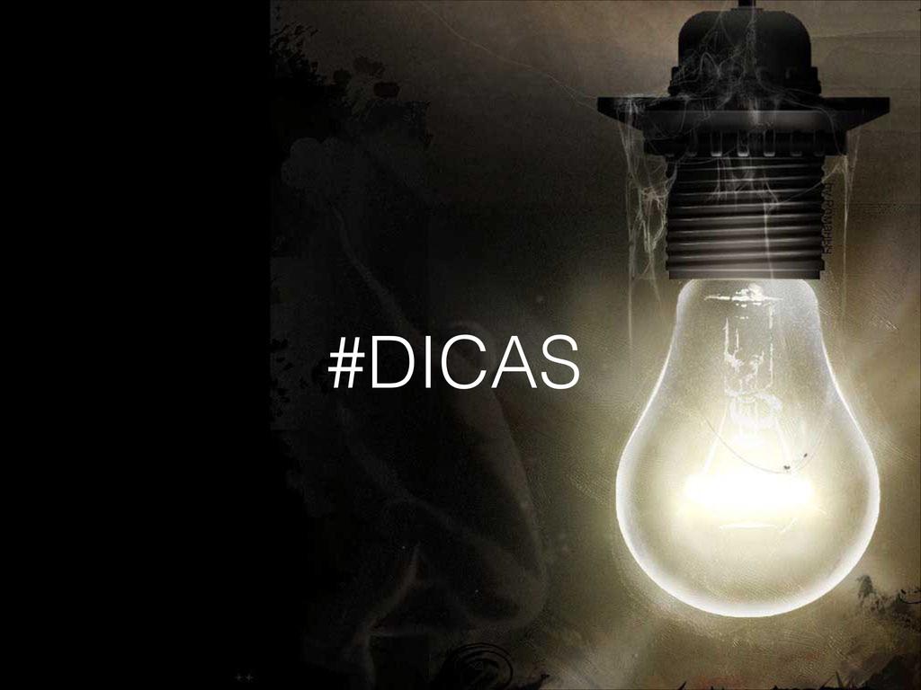 #DICAS