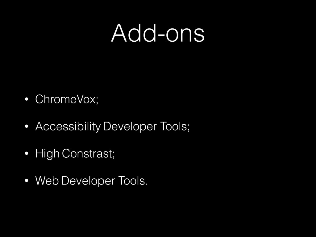 Add-ons • ChromeVox; • Accessibility Developer ...